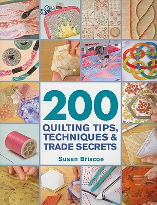 200 Quilting Tips, Techniques & Trade Secrets By Briscoe, Susan